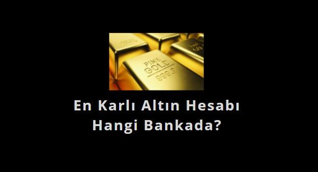 en karlı altın hesabı nerede