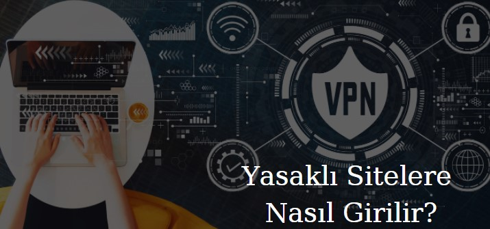 VPN kullanarak yasaklı sitelere giriş